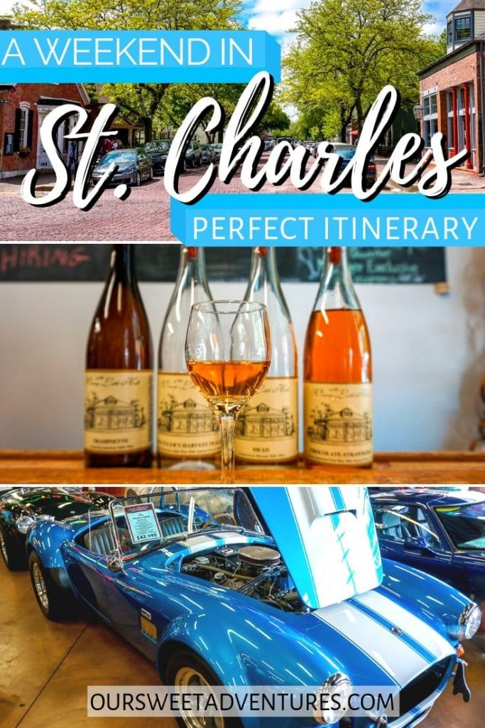 "A collage of three photos. Top photo is a street with historic buildings. Middle photo is a wine glass and four bottle of wine in the background/ Bottom photo is a blue Shelby Cobra convertible. Text overlay ""A weekend in St. Charles - perfect itinerary"""