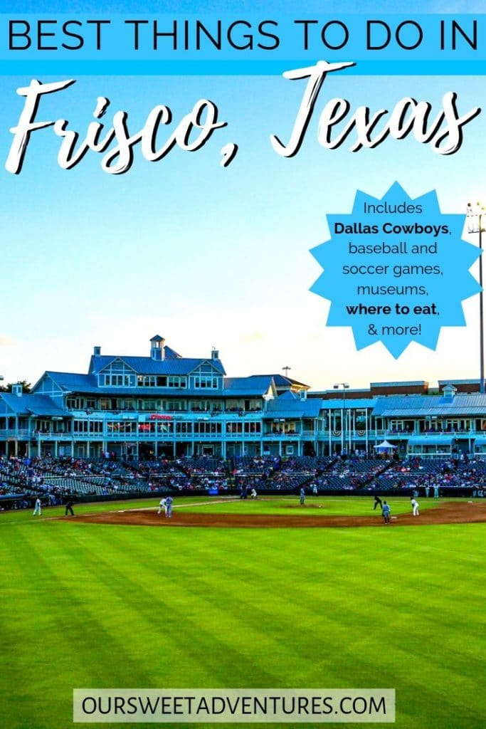 """A photo of a baseball field with text overlay """"Best things to do in Frisco, Texas Includes Dallas Cowboys, baseball and soccer games, museums, where to eat & more."""""""