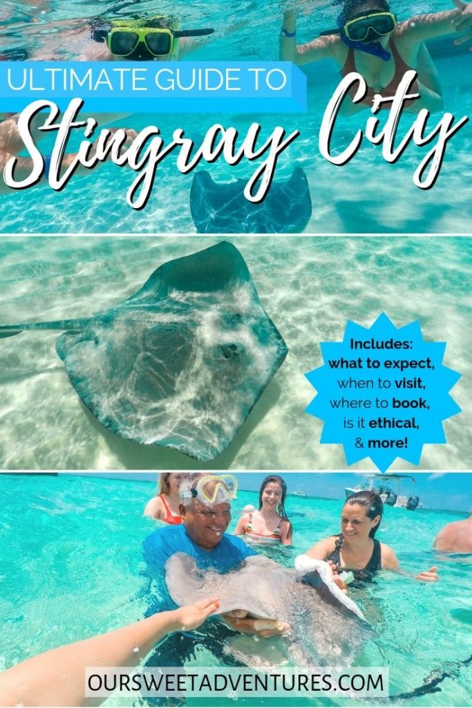 """Photo collage. Top photo is two people snorkeling over a stingray. Middle photo is a giant stingray. Bottom photo is a group of people surrounding  a stingray. Text overlay""""Ultimate guide to Stingray City - includes: what to expect, when to visit, where to book, is it ethical & more."""""""