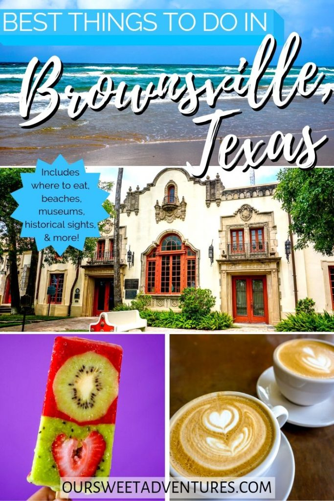 """A four photo collage. Top photo is a beach with waves. Middle photo is a Spanish colonial building. Bottom left photo is a fruit popsicle. Bottom right is a latte with a heart flower foam. Text overlay, """"Best things to do in Brownsville, Texas. Includes where to eat, beaches, museums, historical sights & more."""""""