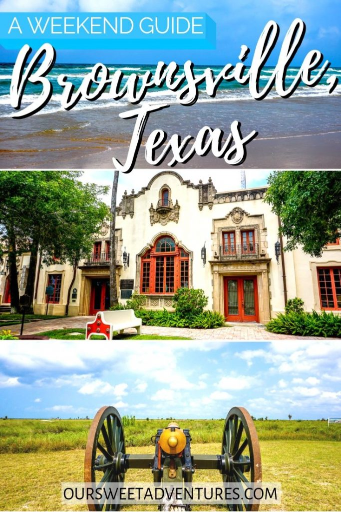 """Collage of three photos representing Brownsville, Texas. Top photo is a beach with waves. Middle photo is a Spanish colonial building. Bottom photo is a cannon facing the battlefield. Text overlay """"A week guide to Brownsville, Texas""""."""